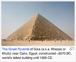 The Great Pyramid of Giza (a.k.a. Kheops or Khufu) near Cairo, Egypt, constructed ~2570 BC, world's tallest building until 1300 CE.